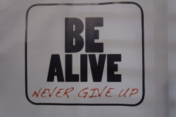 BE ALIVE AND NEVER GIVE UP